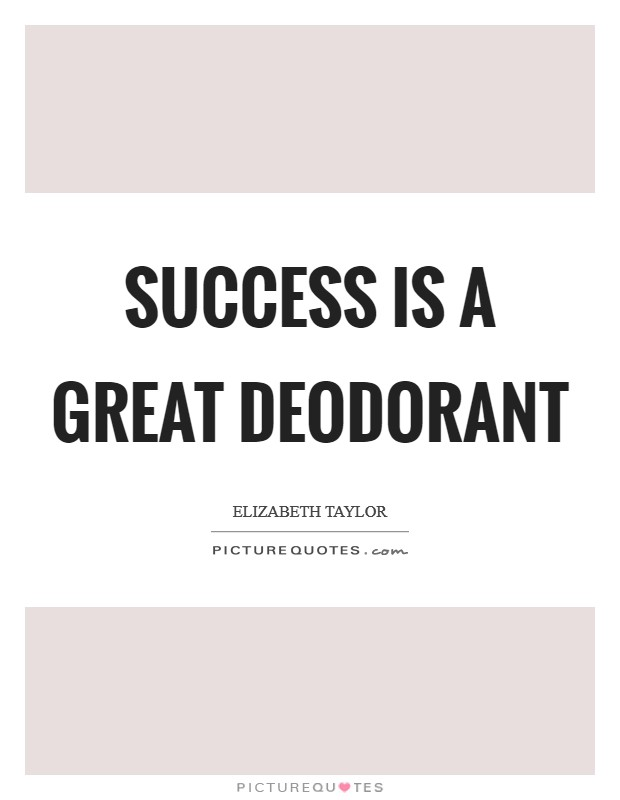 Success is a great deodorant Picture Quote #1