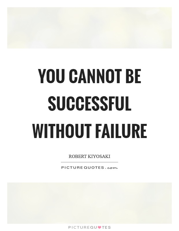 You cannot be successful without failure Picture Quote #1