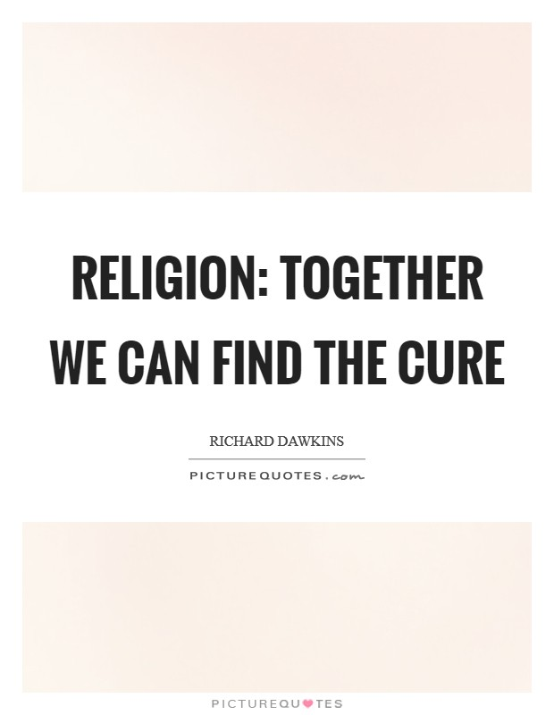 Religion: Together we can find the cure Picture Quote #1