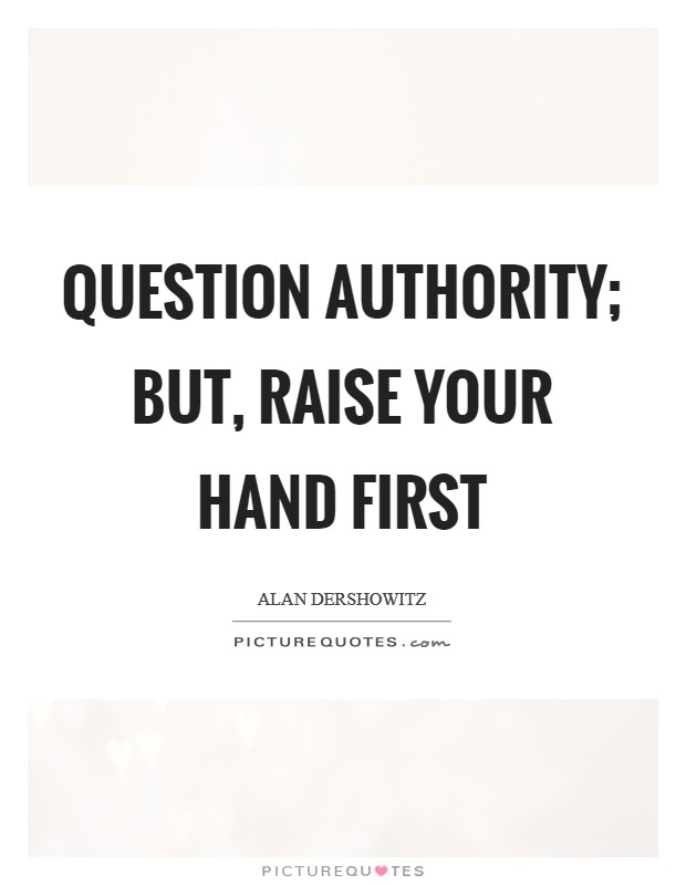 Question authority; but, raise your hand first Picture Quote #1