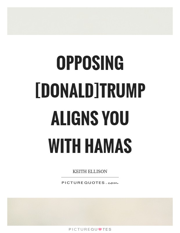 Opposing [Donald]Trump aligns you with Hamas Picture Quote #1