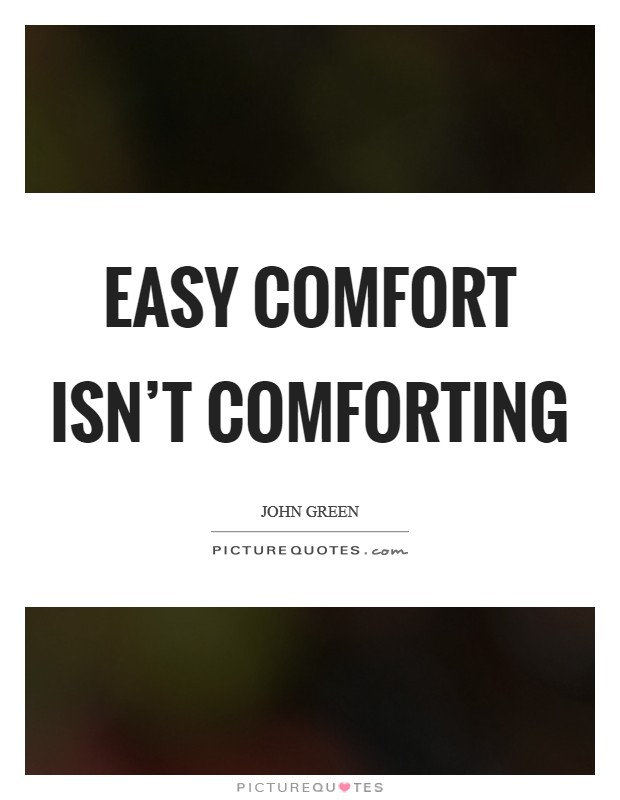 Easy comfort isn't comforting Picture Quote #1
