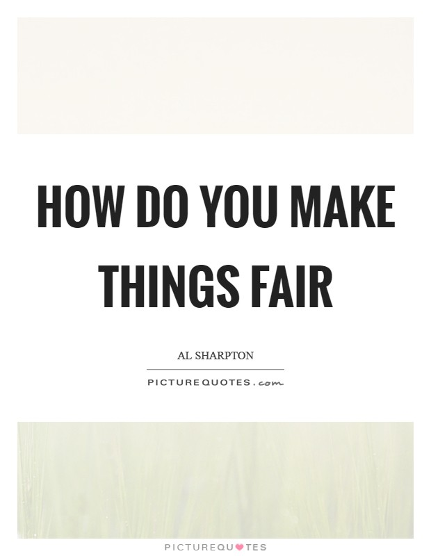 How do you make things fair Picture Quote #1