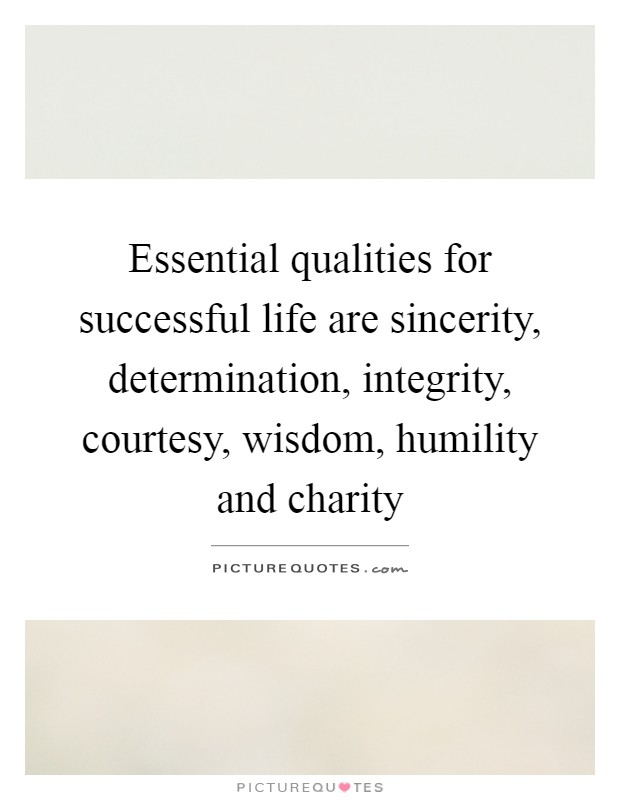 Essential Qualities For Successful Life Are Sincerity, Determination,  Integrity, Courtesy, Wisdom, Humility And Charity