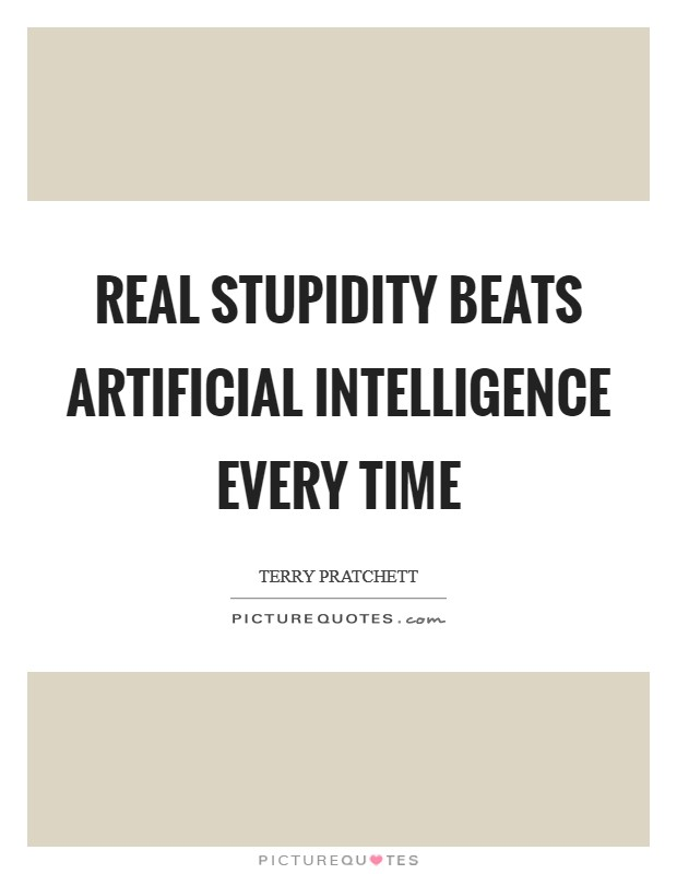 Real stupidity beats artificial intelligence every time Picture Quote #1