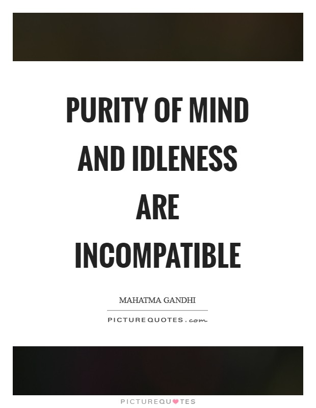 Purity of mind and idleness are incompatible Picture Quote #1