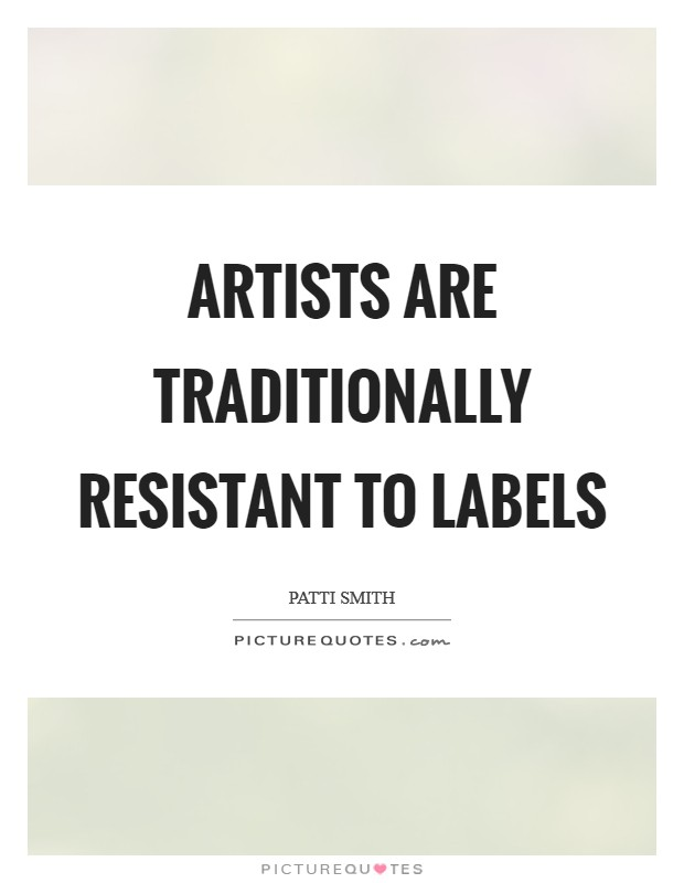 Artists are traditionally resistant to labels Picture Quote #1