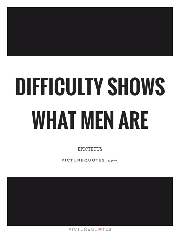 Difficulty shows what men are Picture Quote #1
