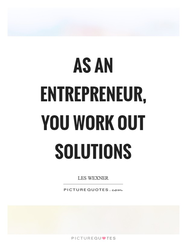As an entrepreneur, you work out solutions Picture Quote #1