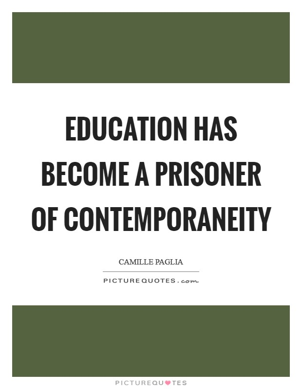 Education has become a prisoner of contemporaneity Picture Quote #1