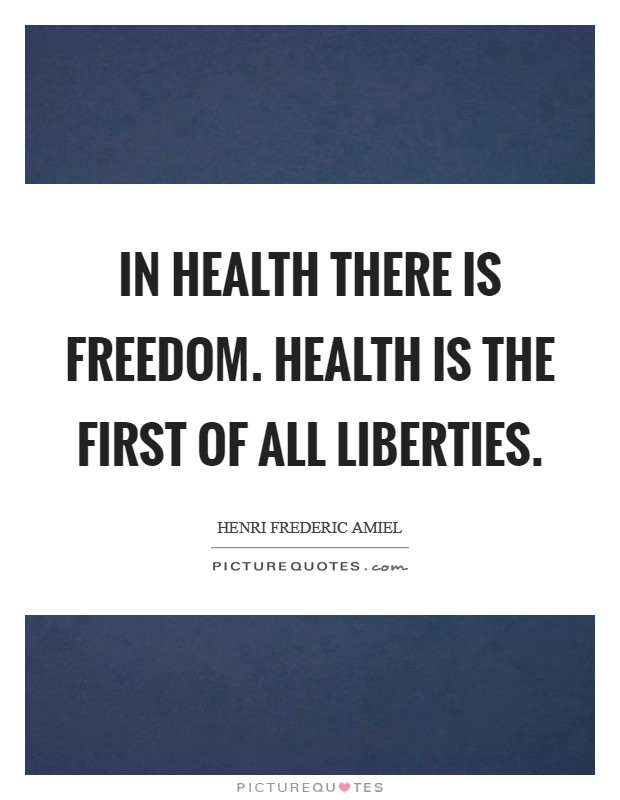 In health there is freedom. Health is the first of all liberties Picture Quote #1