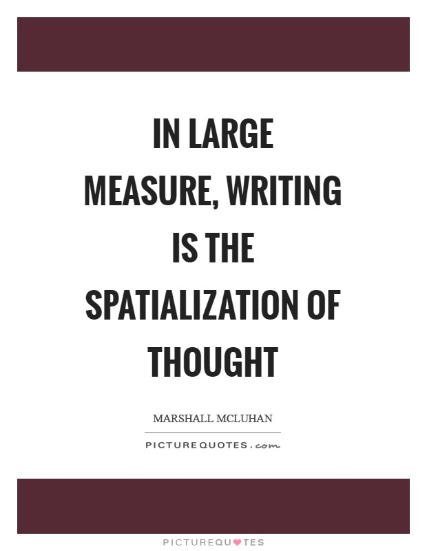 In large measure, writing is the spatialization of thought Picture Quote #1