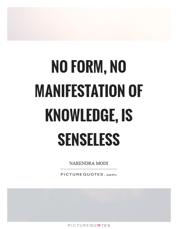 No form, no manifestation of knowledge, is senseless Picture Quote #1