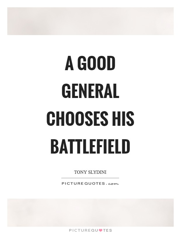 A good general chooses his battlefield Picture Quote #1
