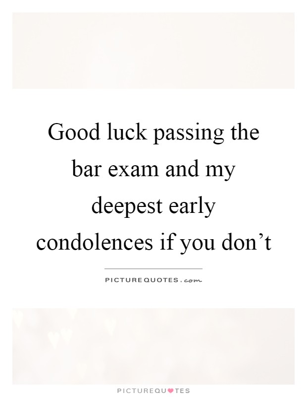 Good luck passing the bar exam and my deepest early condolences if you don't Picture Quote #1