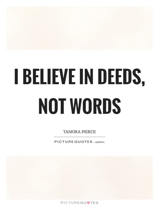 I believe in deeds, not words Picture Quote #1