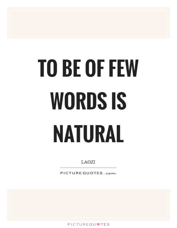 To be of few words is natural Picture Quote #1