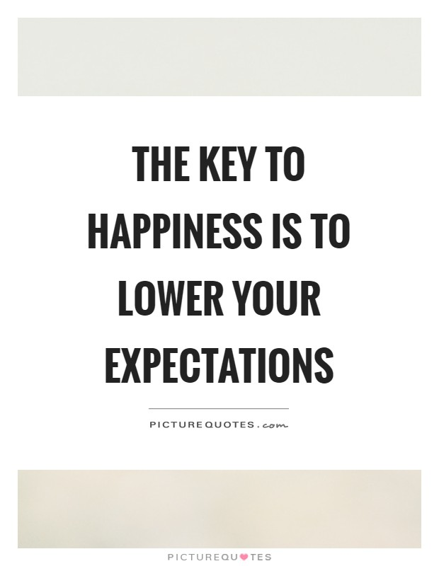 The key to happiness is to lower your expectations Picture Quote #1