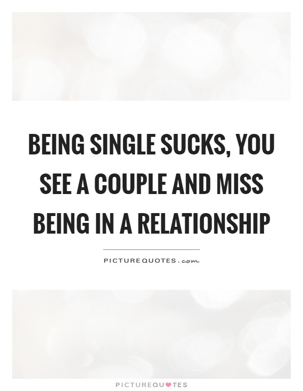 Being single sucks, you see a couple and miss being in a relationship Picture Quote #1