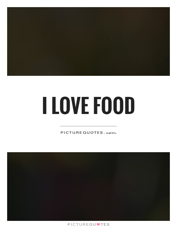 I love food Picture Quote #1