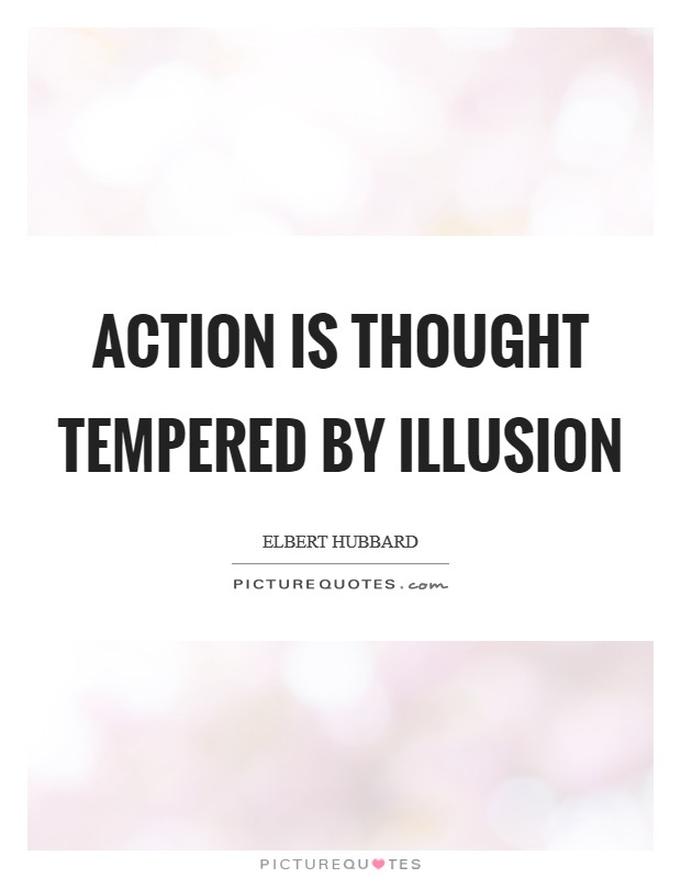 Action is thought tempered by illusion Picture Quote #1