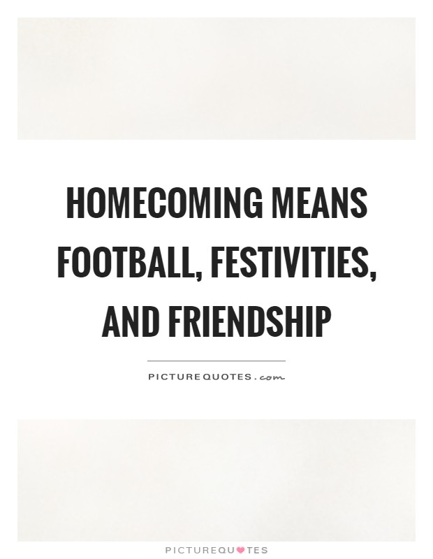 Homecoming Quotes Best Homecoming Means Football Festivities And Friendship Picture Quotes