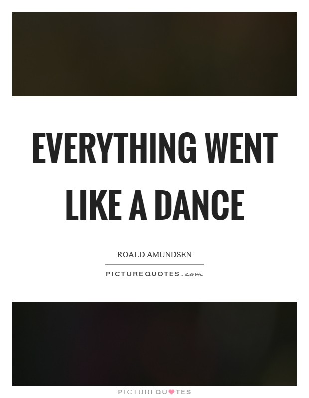 Everything went like a dance Picture Quote #1