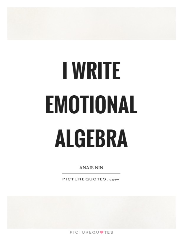 I write emotional algebra Picture Quote #1