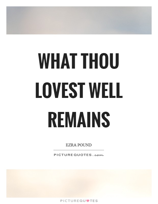 What thou lovest well remains Picture Quote #1