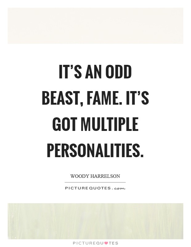 It's an odd beast, fame. It's got multiple personalities Picture Quote #1