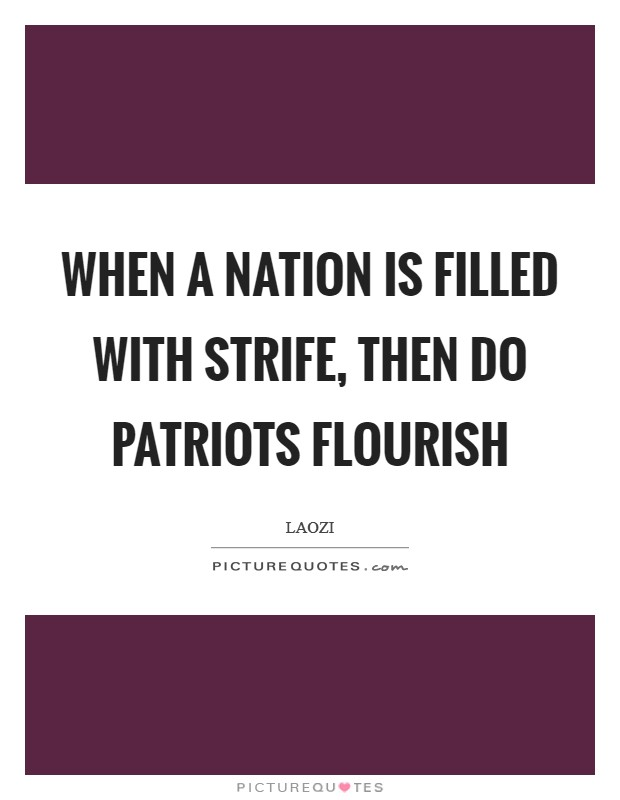 When a nation is filled with strife, then do patriots flourish Picture Quote #1