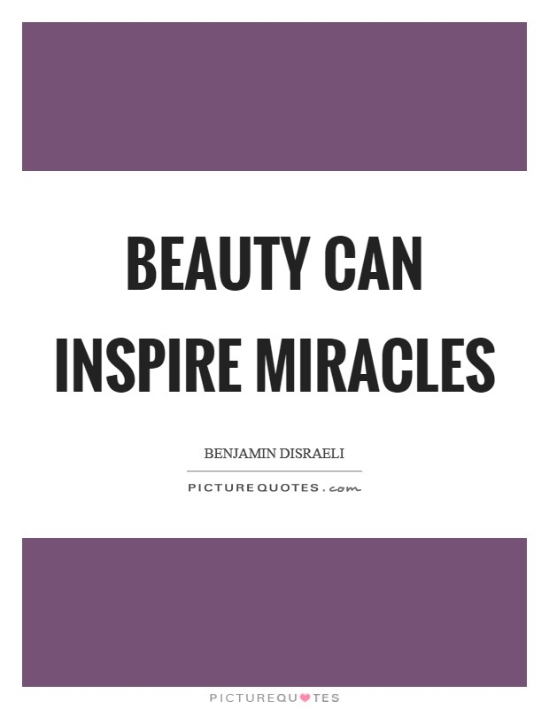 Beauty can inspire miracles Picture Quote #1