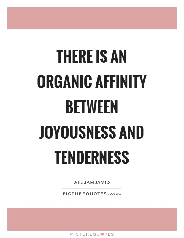 There is an organic affinity between joyousness and tenderness Picture Quote #1
