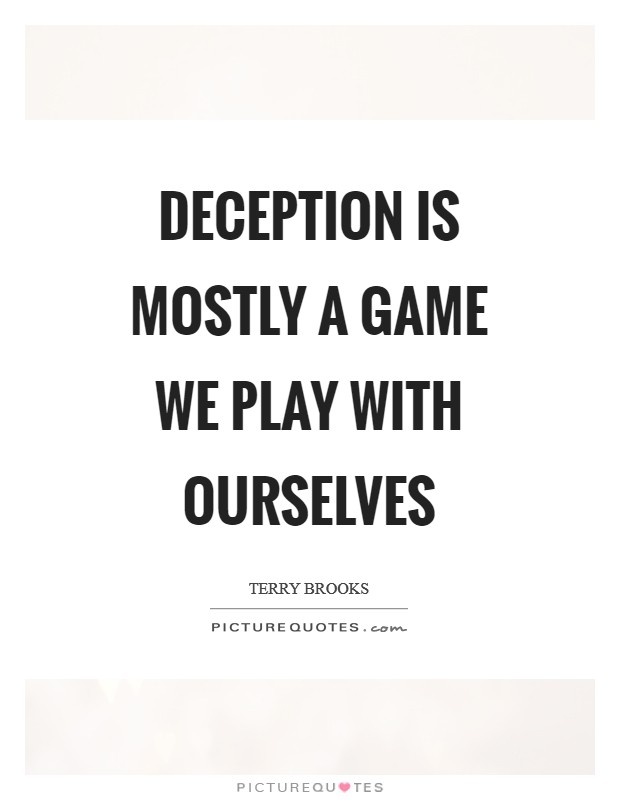 Deception is mostly a game we play with ourselves Picture Quote #1