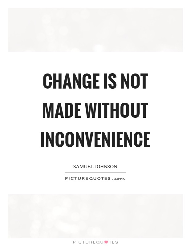 Change is not made without inconvenience Picture Quote #1