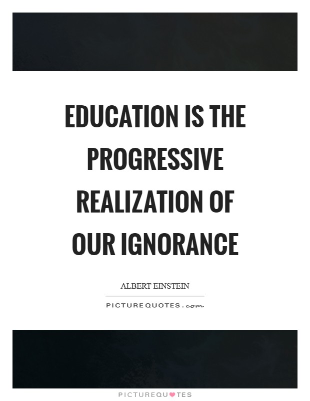 Education is the progressive realization of our ignorance Picture Quote #1