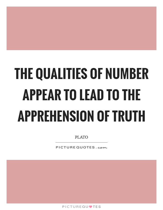 The qualities of number appear to lead to the apprehension of truth Picture Quote #1