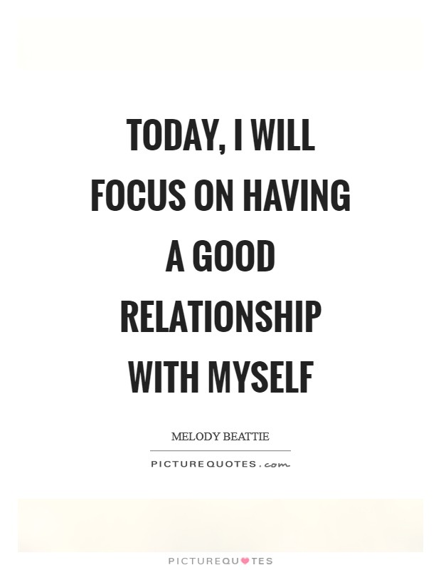 Today, I will focus on having a good relationship with myself Picture Quote #1