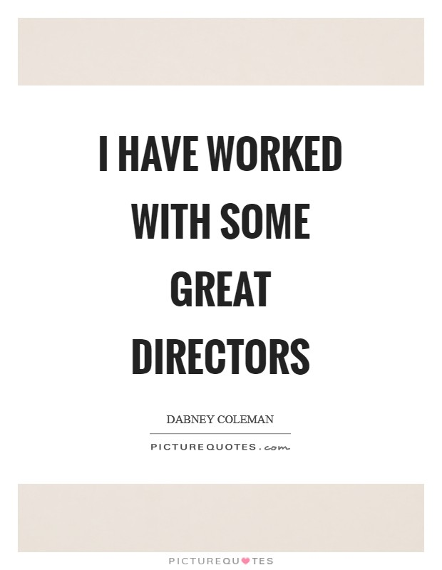 I have worked with some great directors Picture Quote #1