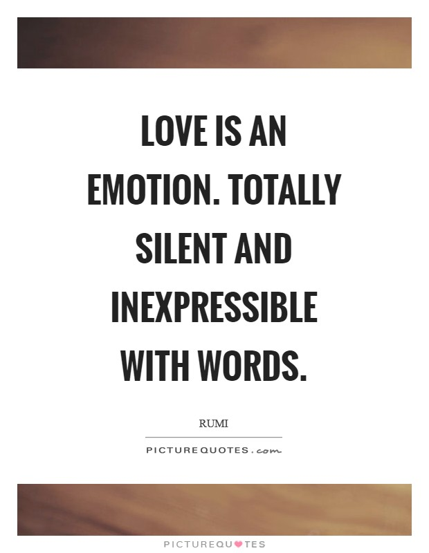 Love is an emotion. Totally silent and inexpressible with words Picture Quote #1