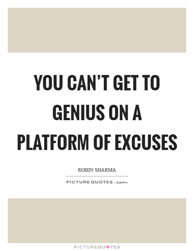 You can't get to genius on a platform of excuses Picture Quote #1