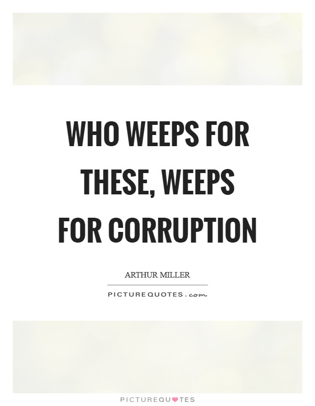 Who weeps for these, weeps for corruption Picture Quote #1