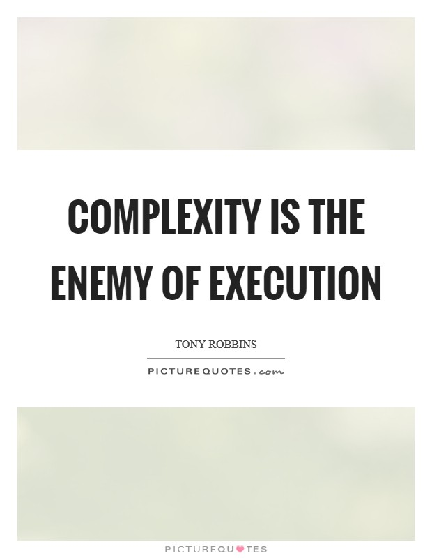 Complexity is the enemy of execution Picture Quote #1
