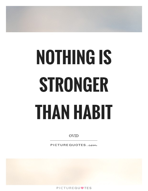Nothing is stronger than habit Picture Quote #1