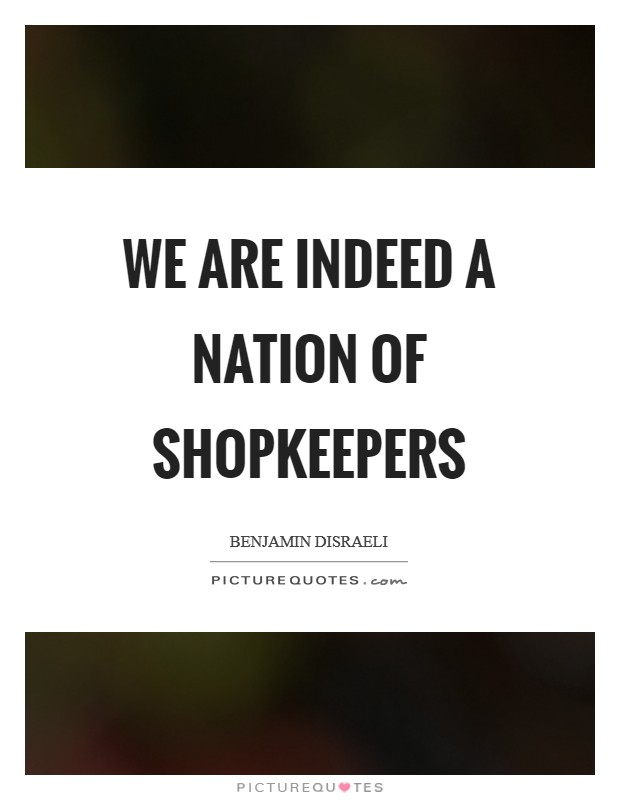 We are indeed a nation of shopkeepers Picture Quote #1