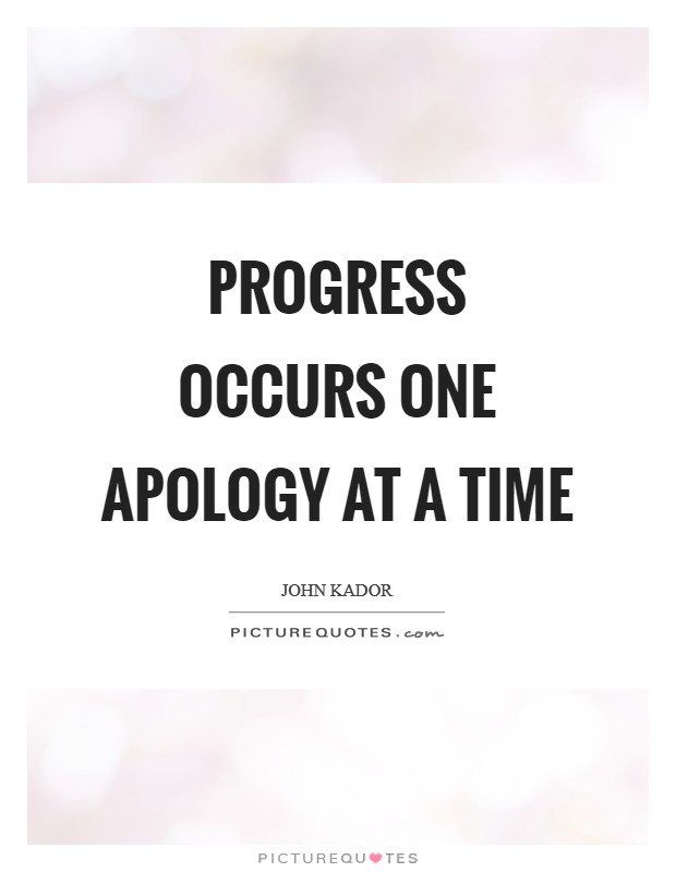 Progress occurs one apology at a time Picture Quote #1