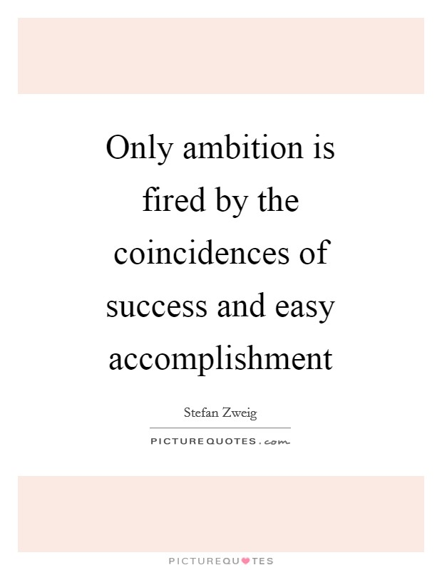 Only ambition is fired by the coincidences of success and easy accomplishment Picture Quote #1
