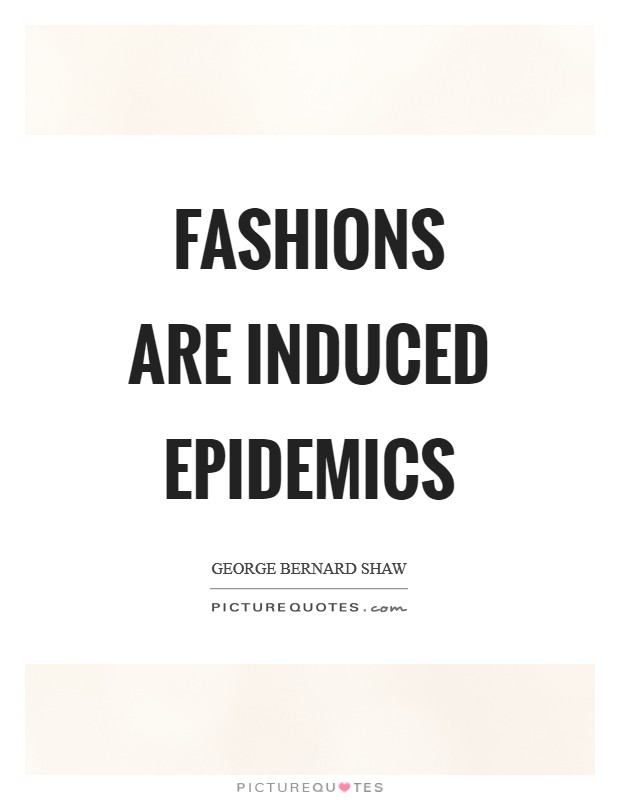 Fashions are induced epidemics Picture Quote #1