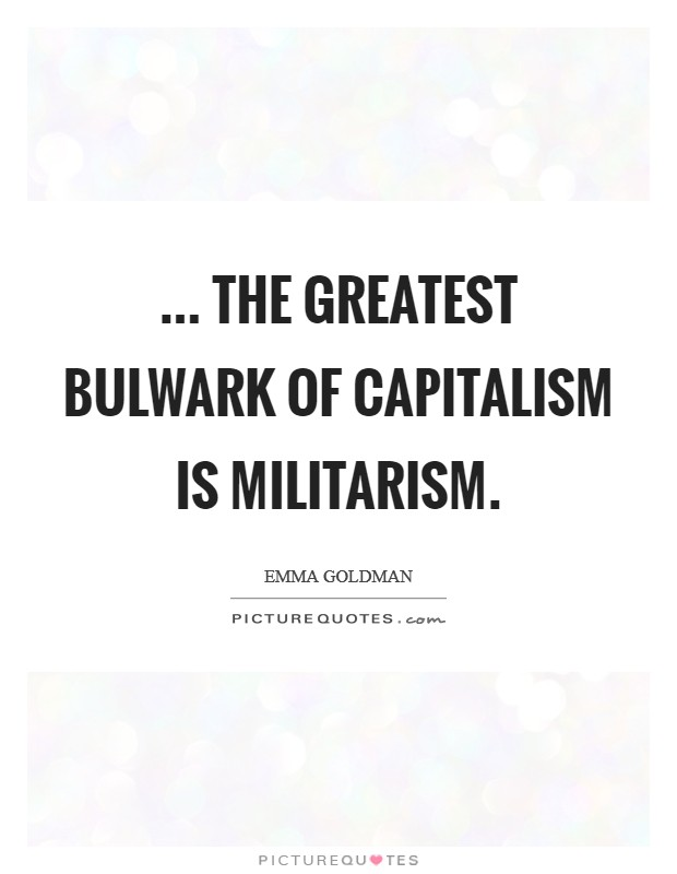 ... The greatest bulwark of capitalism is militarism Picture Quote #1