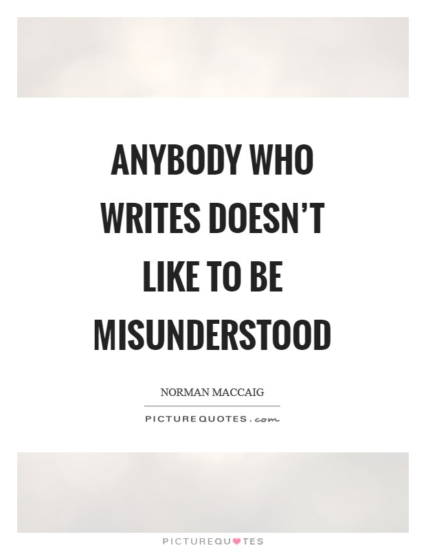 Anybody who writes doesn't like to be misunderstood Picture Quote #1